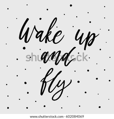 wake up and fly hand drawn