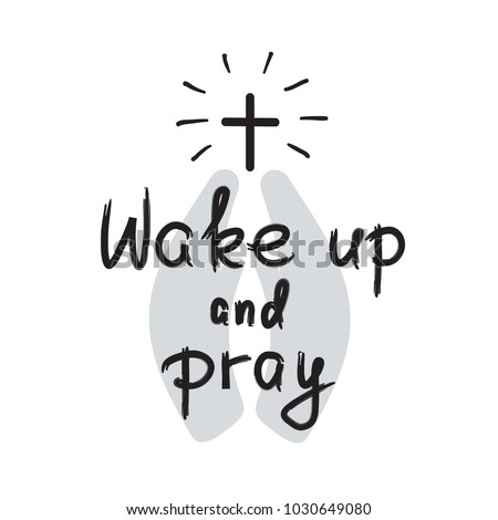 Wake up and pray - motivational quote lettering, religious poster. Print for poster, prayer book, church leaflet, t-shirt, bags, postcard, sticker. Simple cute vector on a religious theme