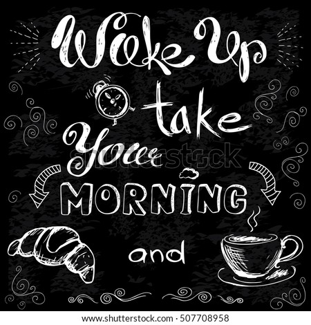 Wake up and take your morning coffee and croissant. Hand drawn quotes or lettering on black background,stock vector illustration
