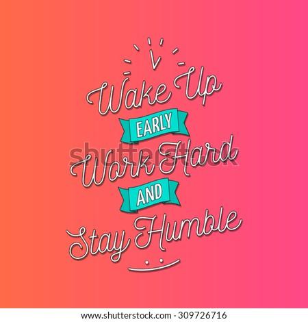wake up early  work hard and