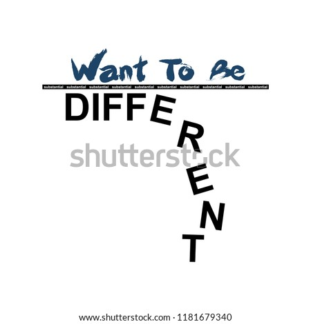 wan't to be different slogan for T-shirt printing design and various jobs, typography,  vector.