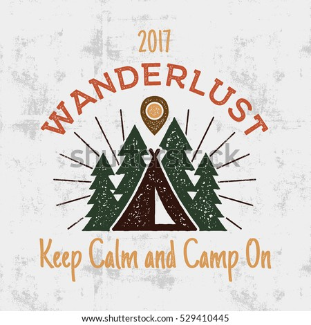 Wanderlust Camping badge. Old school hand drawn t shirt Print Apparel Graphics. Retro Typographic Custom Quote Design. Textured Stamp effect. Vintage camp Style. Stock Vector Illustration isolated.