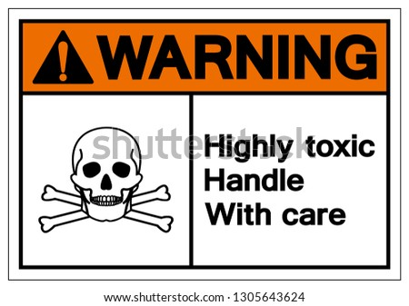 Warning Highly Toxic Handle With Care Symbol Sign, Vector Illustration, Isolate On White Background Label .EPS10