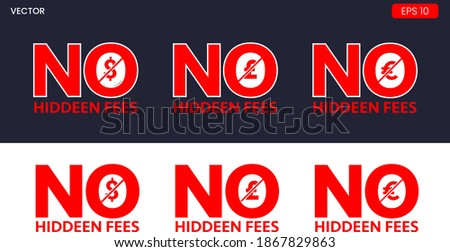 Warning sign (NO hidden charges). No fees hidden stamp vector illustration with euro, dollar, poud sign. Vector certificate icon. Vector combination for certificate in flat style. Photo stock ©