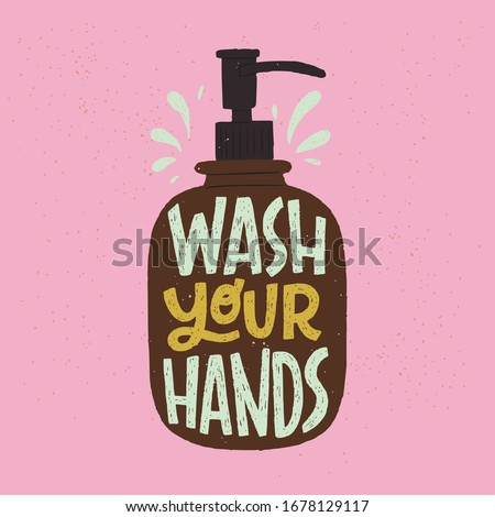 Wash Your Hands hand lettering phrase in apothecary soap dispenser. Hand drawn illustration with call to action inscription for social media, news, blog, poster, card. Coronavirus pandemic prevention.