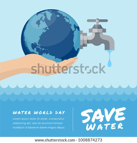 Water world day with hand hold  faucet or water tap with a drop of water out to earth and save water text vector design