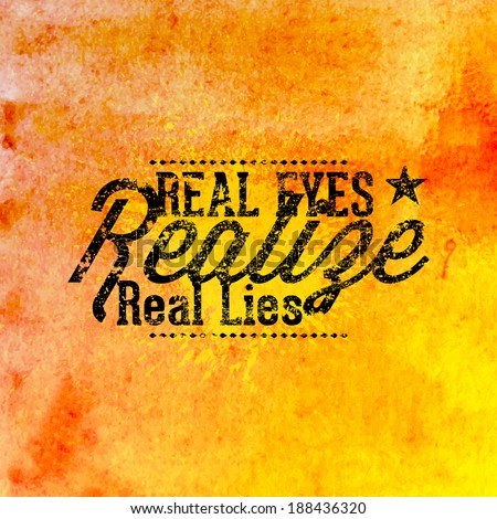Real Eyes Realize Real Lies Quote Quote Real Eyes Realize