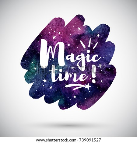 Watercolor brush stroke shape with Magic time lettering. Holiday typographic composition and colorful cosmic watercolour background. Night sky, galaxy with stars. Template for greeting cards.