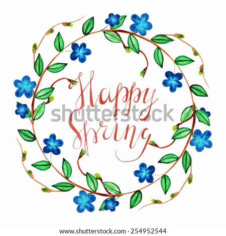 Watercolor cute spring wreath with blue romantic flowers and Calligraphic inscription Happy Spring. Hand drawn vintage illustration with lettering.