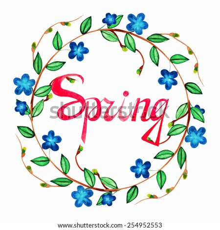 Watercolor cute spring wreath with blue romantic flowers and Calligraphic inscription Spring. Hand drawn vintage illustration with lettering.