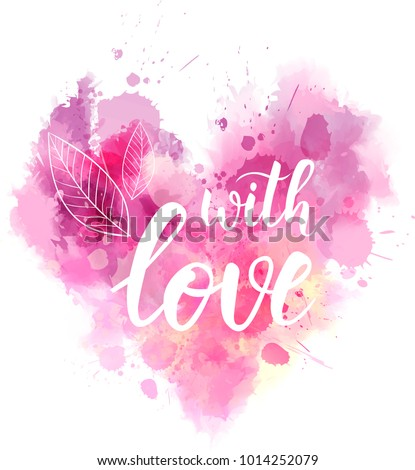 """Watercolor imitation Valentine's day heart with text message """"With love"""". Handwritten modern calligraphy."""