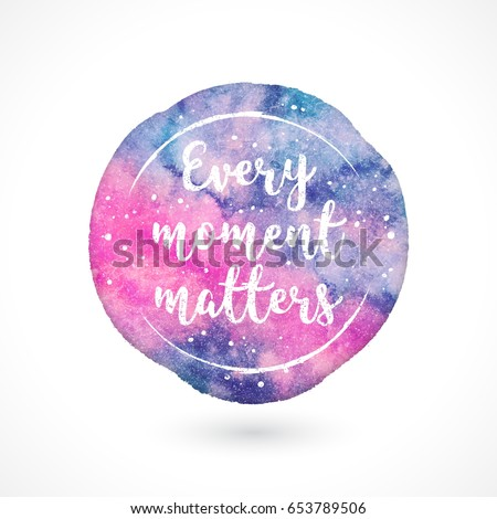 Watercolor Vector Handmade Blot with Quote Isolated on White Background. Every Moment Matters. Inspiring Creative Motivation
