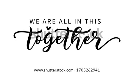 WE ARE ALL IN THIS TOGETHER. Coronavirus concept. Motivation quote. Stay home. Stay safe. Stay calm. Hand lettering typography poster. Self quarine time. Vector illustration. Text on white background.