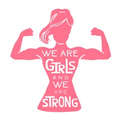 We are girls and we are strong. Vector lettering illustration with pink female silhouette doing bicep curl and hand written inspirational phrase. Motivational feminist card, poster or print design.