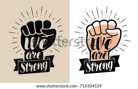 We are strong, lettering. Raised fist vector illustration