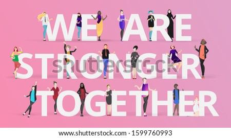 We are stronger together slogan with diverse women, many ladies standing together, female feminism