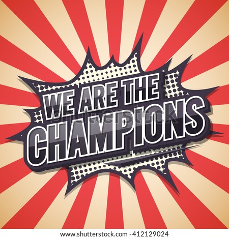 We Are The Champion. Poster Comic Speech Bubble.Vector illustration.
