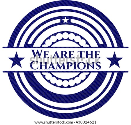 We are the Champions badge with jean texture