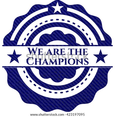 We are the Champions emblem with jean background
