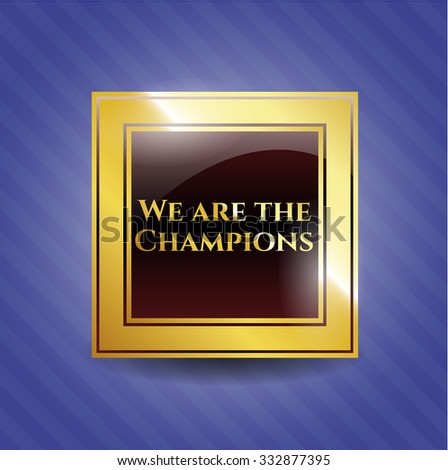We are the Champions gold shiny emblem