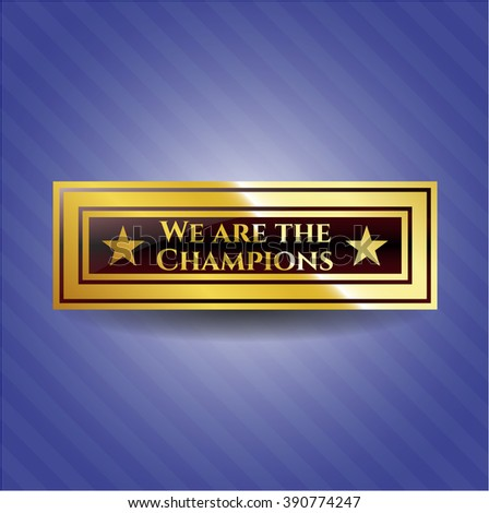We are the Champions golden emblem or badge