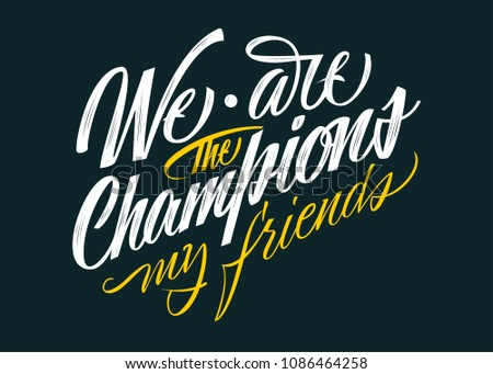 We are the champions, my friend. Colorful lettering sign