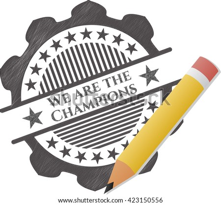 We are the Champions with pencil strokes
