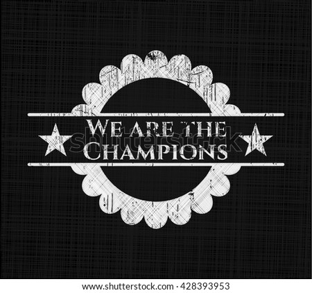 We are the Champions written with chalkboard texture