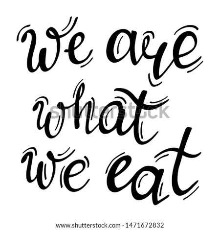 We are what we eat. Handwritten lettering. Healthy nutrition and lifestyle. Healthful meal, good food. Inspirational quote, motivational phrase. Vector illustration. T shirt template