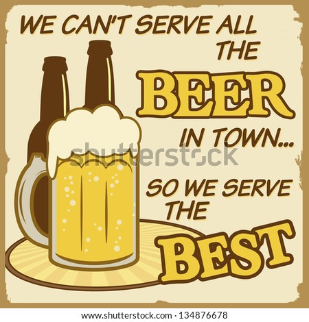 We can't serve all the beer vintage grunge poster, vector illustrator