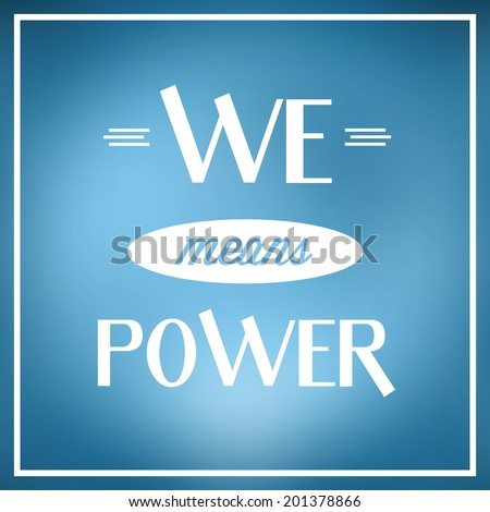we means power quote