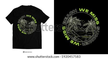 We Miss Beach We miss Summer Apparel Edgy T shirts Design for Urban Street wear T shirt Design Empowering Worldwide Series