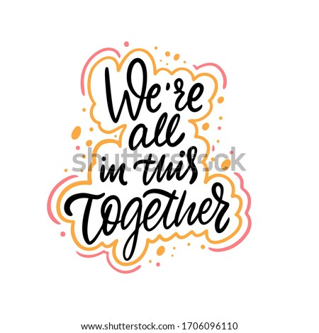We're All In This Together. Hand drawn lettering phrase. Vector illustration. Isolated on white background. Design for banner, poster, card, t-shirt and web. ストックフォト ©