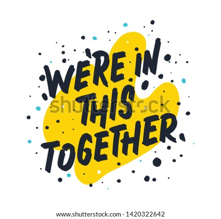 We're in this together. Bright colored letters. Modern hand drawn lettering. Colourful lettering for postcards and banners. Motivational calligraphy poster. Stylish font typography. Abstract type.