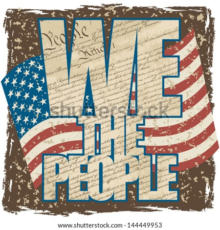 We The People Filled With The Constitution Of The United States With The American Flag On A Grunge Background.