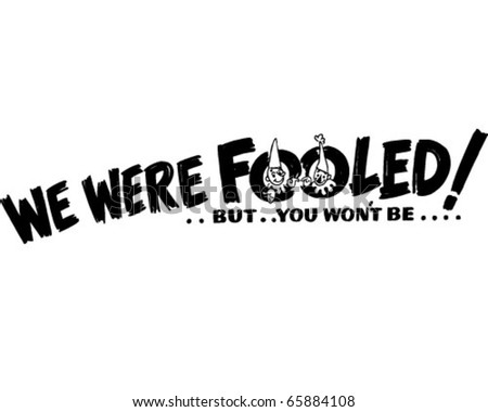 We Were Fooled - Ad Header - Retro Clipart