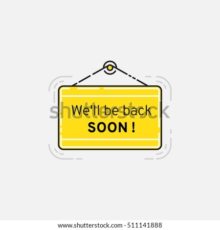 We will be back soon. Sign. Vector illustration EPS 10