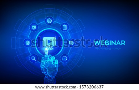 Webinar. Internet conference. Web based seminar. Distance Learning. E-learning Training business technology Concept on virtual screen. Robotic hand touching digital interface. Vector illustration.