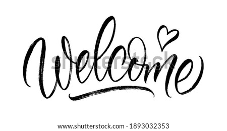 Welcome - calligraphic inscription. Handwritten modern brush lettering, white background isolated vector. Greeting card with calligraphy. Handwritten design element.