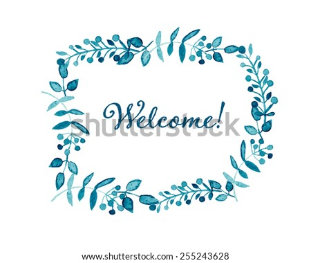 Welcome card. Floral wreath watercolor hand drawn. Spring or summer design for invitation, wedding or greeting cards. Eps10