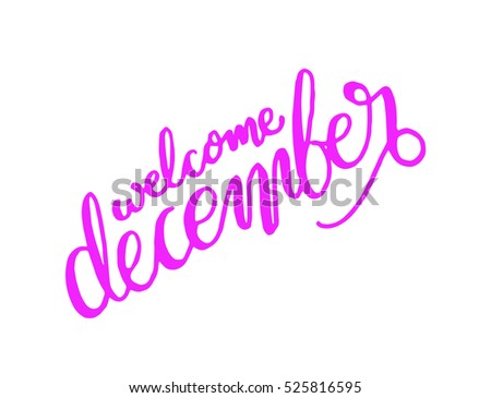 welcome december. Hand Lettered Quote. Modern Calligraphy #525816595