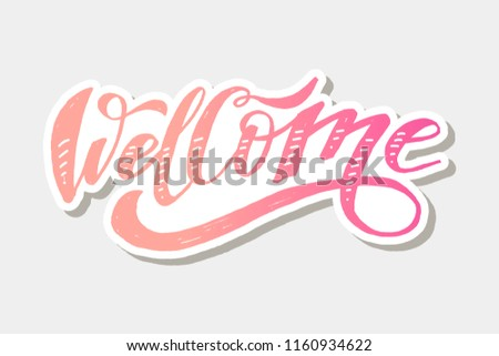 Welcome lettering Calligraphy Brush Text Holiday Vector Sticker illustration #1160934622