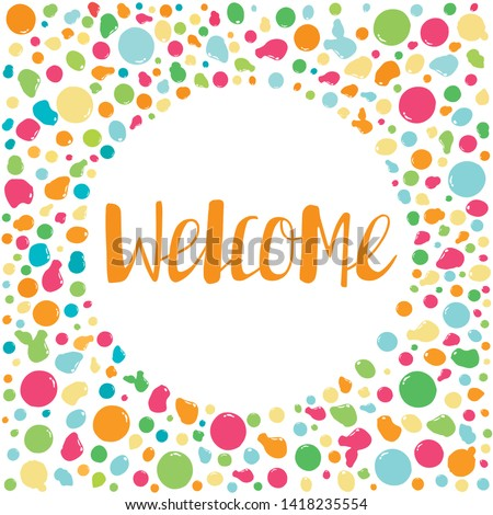 Welcome lettering. Handwritten orange text in a round frame of multicolored drops. Vector illustration. This lettering perfectly fits for card and invitation design.