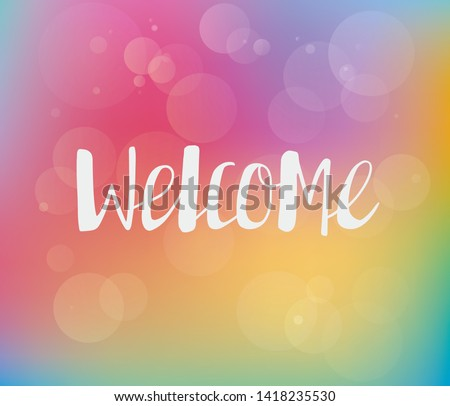 Welcome lettering. Handwritten white text on the colorful background. Vector illustration. This lettering perfectly fits for card and invitation design.