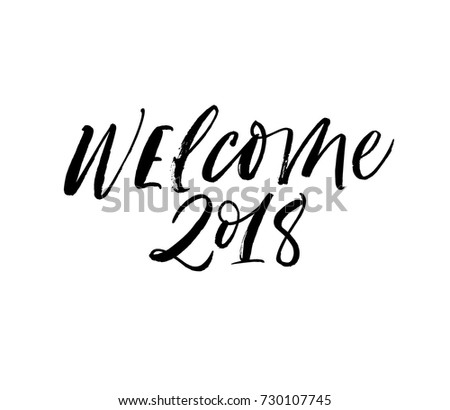 Welcome 2018 phrase. Greeting card. Happy New Year lettering ...