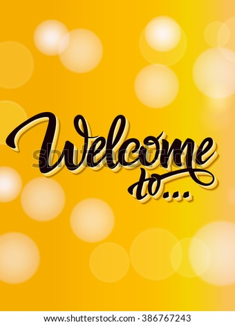 Welcome poster inscription on a yellow background, effect of light bokeh. calligraphy, lettering, symbol, logo.