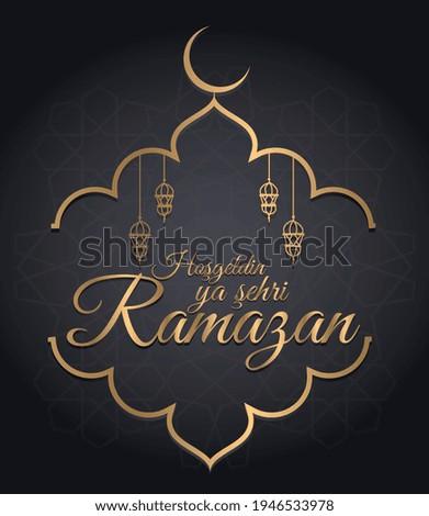 Welcome the city of ramadan Turkish: Hosgeldin ya sehri ramazan
