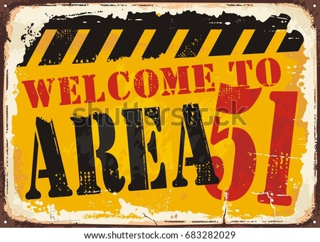 Welcome to area 51 retro road sign concept. Vintage illustration with old rusty metal sign.