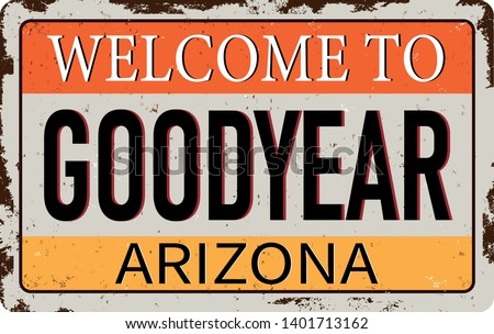 WELCOME TO GOODYEAR Greetings from Arizona vintage rusty metal sign on a white background, vector illustration