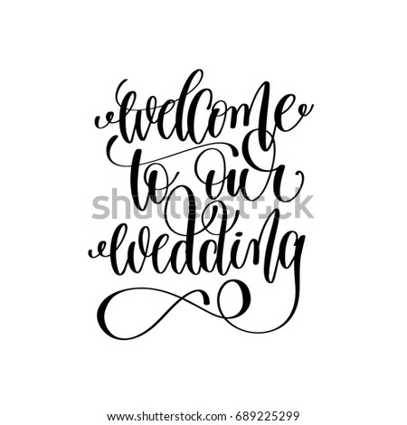 welcome to our wedding black and white hand ink lettering phrase celebration wedding design greeting card, photography overlay, calligraphy vector illustration